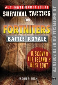 Cover Ultimate Unofficial Survival Tactics for Fortniters: Discover the Island's Best Loot