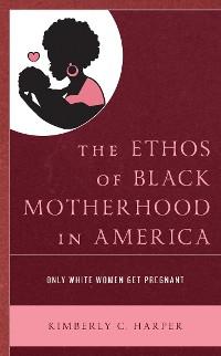 Cover The Ethos of Black Motherhood in America