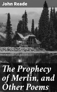 Cover The Prophecy of Merlin, and Other Poems