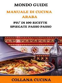 Cover Il Mondo degli Ebook presenta 'Manuale di Cucina Araba'