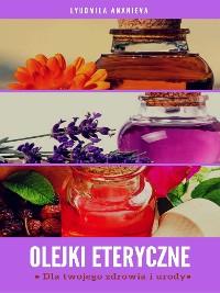 Cover Olejki eteryczneDla twojego zdrowia i urody