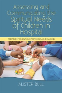 Cover Assessing and Communicating the Spiritual Needs of Children in Hospital
