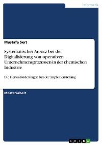 Cover Systematischer Ansatz bei der Digitalisierung von operativen Unternehmensprozessen in der chemischen Industrie