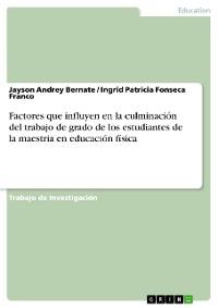 Cover Factores que influyen en la culminación del trabajo de grado de los estudiantes de la maestria en educación física