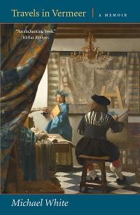 Cover Travels in Vermeer: A Memoir