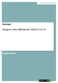 Cover Exegese einer Bibelstelle Hiob 6,1-6,13