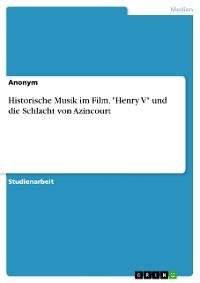 """Cover Historische Musik im Film. """"Henry V"""" und die Schlacht von Azincourt"""