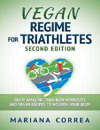 Cover Vegan Regime for Triathletes Second Edition - Enjoy Amazing Triathlon Workouts and Vegan Recipes to Nourish Your Body