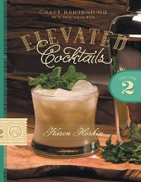 Cover Elevated Cocktails: Volume 2: Craft Bartending With Montanya Rum