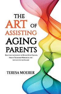 Cover The Art of Assisting Aging Parents