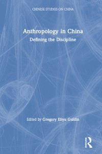 Cover Anthropology in China: Defining the Discipline