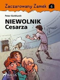 Cover Zaczarowany Zamek 6 - Niewolnik Cesarza