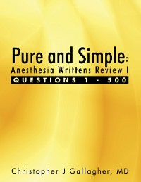 Cover Pure and Simple: Anesthesia Writtens Review I Questions 1 - 500