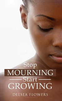 Cover Stop Mourning Start Growing