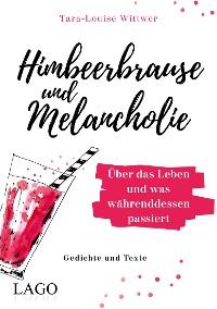 Cover Himbeerbrause und Melancholie: Gedichte und Texte