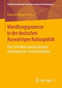 Cover Wandlungsprozesse in der deutschen Auswärtigen Kulturpolitik