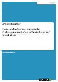 Cover Come and follow me. Katholische Ordensgemeinschaften in Deutschland auf Social Media