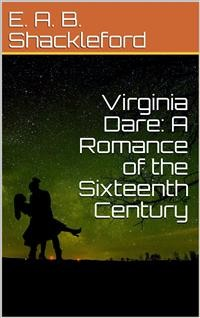 Cover Virginia Dare: A Romance of the Sixteenth Century
