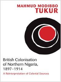 Cover British Colonisation of Northern Nigeria, 1897-1914