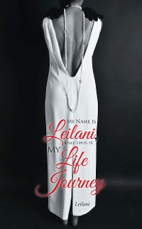 Cover My Name Is Leilani, and This Is My Life Journey