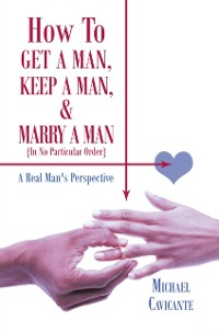Cover How to Get a Man, Keep a Man, and Marry a Man; in No Particular Order