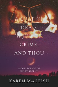 Cover A Loaf of Dead , A Jug of Crime , and Thou