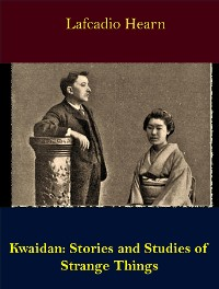 Cover Kwaidan: Stories and Studies of Strange Things