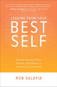Cover Leading from Your Best Self: Develop Executive Poise, Presence, and Influence to Maximize Your Potential