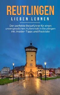Cover Reutlingen lieben lernen: Der perfekte Reiseführer für einen unvergesslichen Aufenthalt in Reutlingen inkl. Insider-Tipps und Packliste
