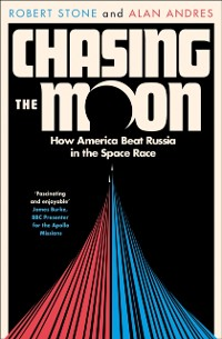 Cover Chasing the Moon: How America Beat Russia in the Space Race