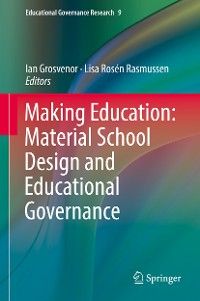 Cover Making Education: Material School Design and Educational Governance