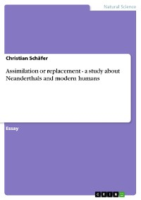 Cover Assimilation or replacement - a study about Neanderthals and modern humans