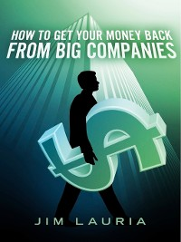 Cover How to Get Your Money Back From Big Companies