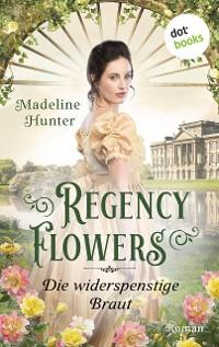 Cover Regency Flowers - Die widerspenstige Braut: Rarest Bloom 2