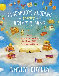 Cover Classroom Reading to Engage the Heart and Mind: 200+ Picture Books to Start SEL Conversations