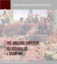 Cover Amazing Emperor Heliogabalus