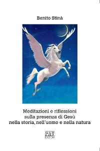 Cover Meditazioni e Riflessioni sulla presenza di Gesù nella storia, nell'uomo e nella natura