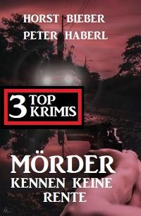 Cover Mörder kennen keine Rente: 3 Top Krimis
