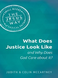 Cover What Does Justice Look Like and Why Does God Care about It?