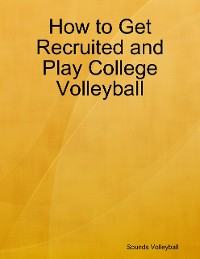 Cover How to Get Recruited and Play College Volleyball