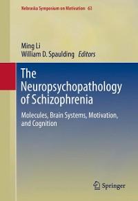 Cover The Neuropsychopathology of Schizophrenia