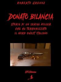 Cover Donato Bilancia – Storia di un serial killer che ha terrorizzato il Nord-Ovest italiano