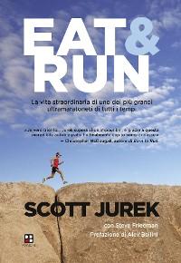 Cover Eat & Run. La vita straordinaria di uno dei più grandi ultramaratoneti di tutti i tempi