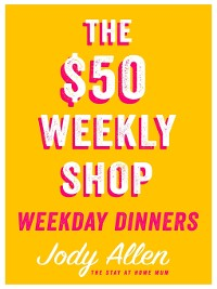 Cover The $50 Weekly Shop Weekday Dinners