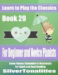 Cover Learn to Play the Classics Book 29 - For Beginner and Novice Pianists Letter Names Embedded In Noteheads for Quick and Easy Reading