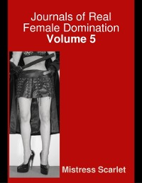 Cover Journals of Real Female Domination: Volume 5