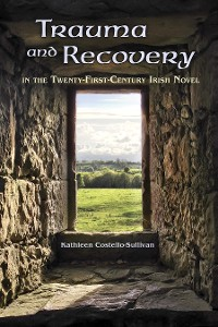 Cover Trauma and Recovery in the Twenty-First-Century Irish Novel