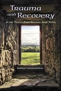 Cover Trauma and Recovery in the Twenty-First-Century Irish Novel