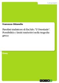 """Cover Pasolini traduttore di Eschilo. """"L'Orestiade"""". Possibilità e limiti traduttivi nella tragedia greca"""