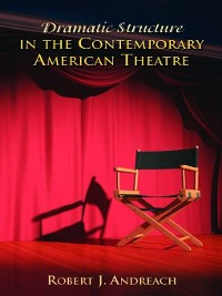 Cover Dramatic Structure in the Contemporary American Theatre